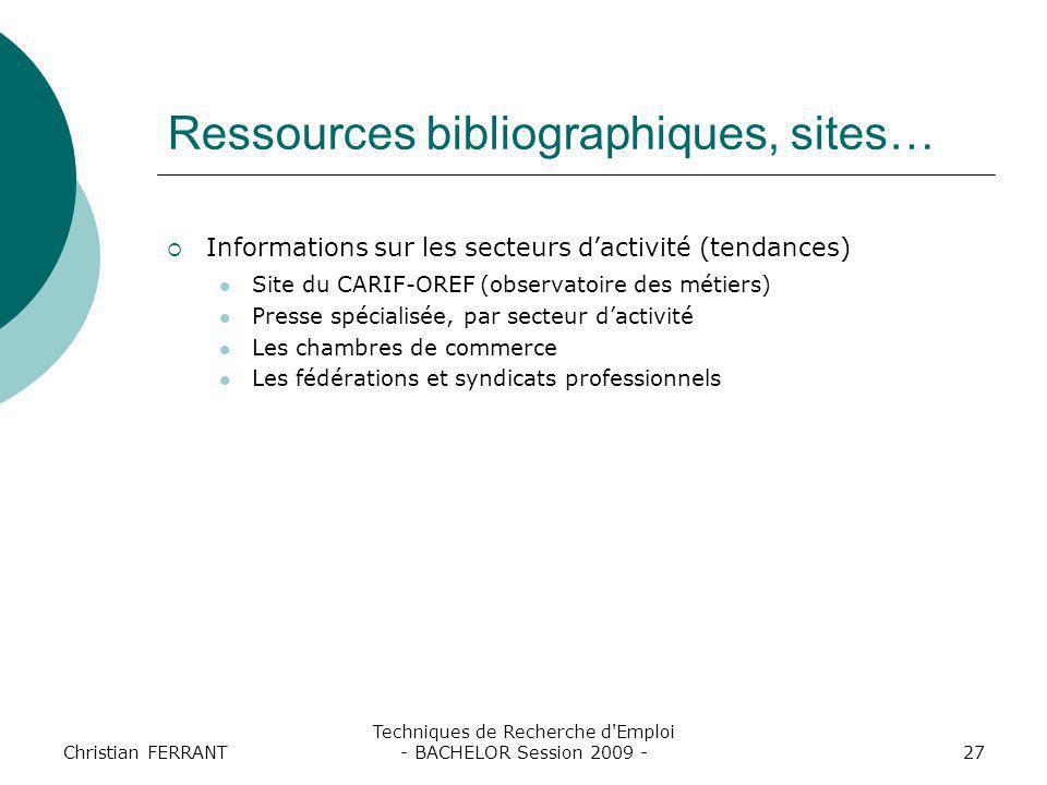 Christian FERRANT Techniques de Recherche d'Emploi - BACHELOR Session 2009 -27 Ressources bibliographiques, sites…  Informations sur les secteurs d'a