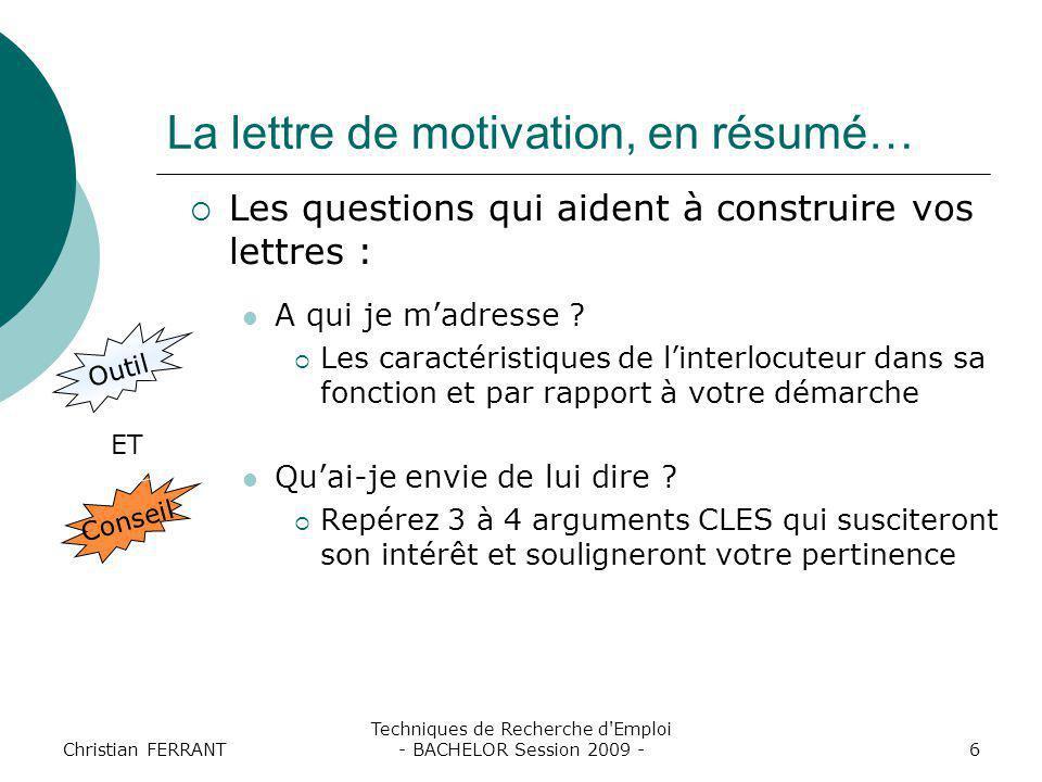 Christian FERRANT Techniques de Recherche d'Emploi - BACHELOR Session 2009 -6 La lettre de motivation, en résumé…  Les questions qui aident à constru