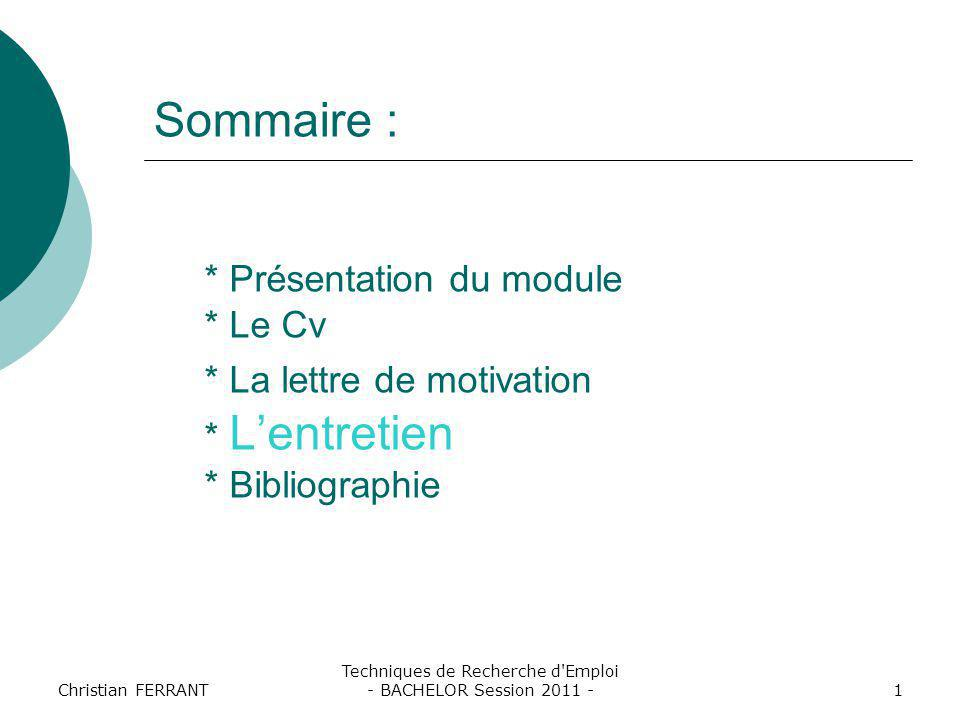 Christian FERRANT Techniques de Recherche d'Emploi - BACHELOR Session 2011 -1 Sommaire : * Présentation du module * Le Cv * La lettre de motivation *