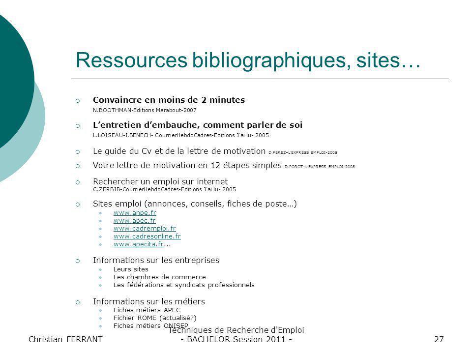 Christian FERRANT Techniques de Recherche d'Emploi - BACHELOR Session 2011 -27 Ressources bibliographiques, sites…  Convaincre en moins de 2 minutes