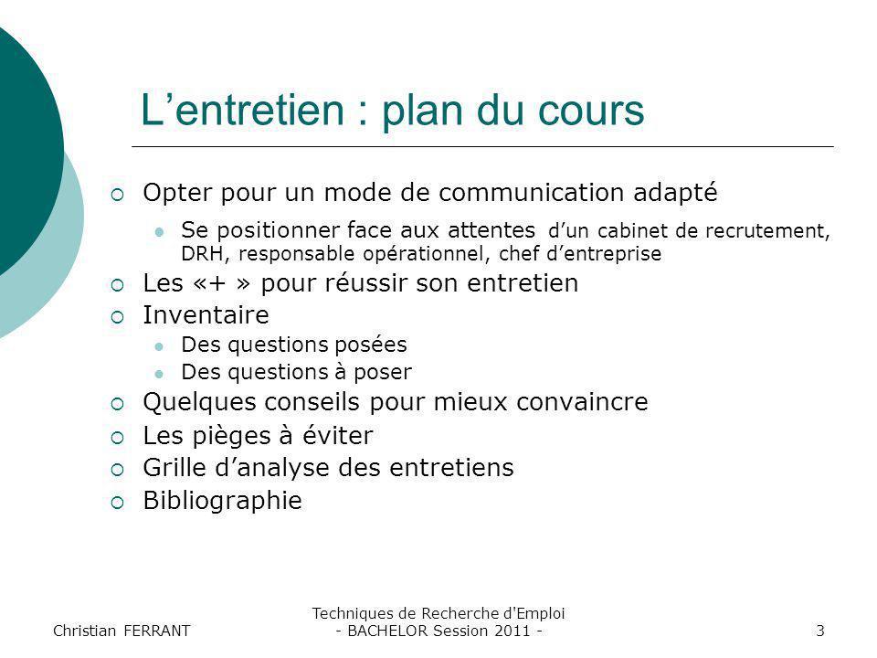 Christian FERRANT Techniques de Recherche d'Emploi - BACHELOR Session 2011 -3 L'entretien : plan du cours  Opter pour un mode de communication adapté