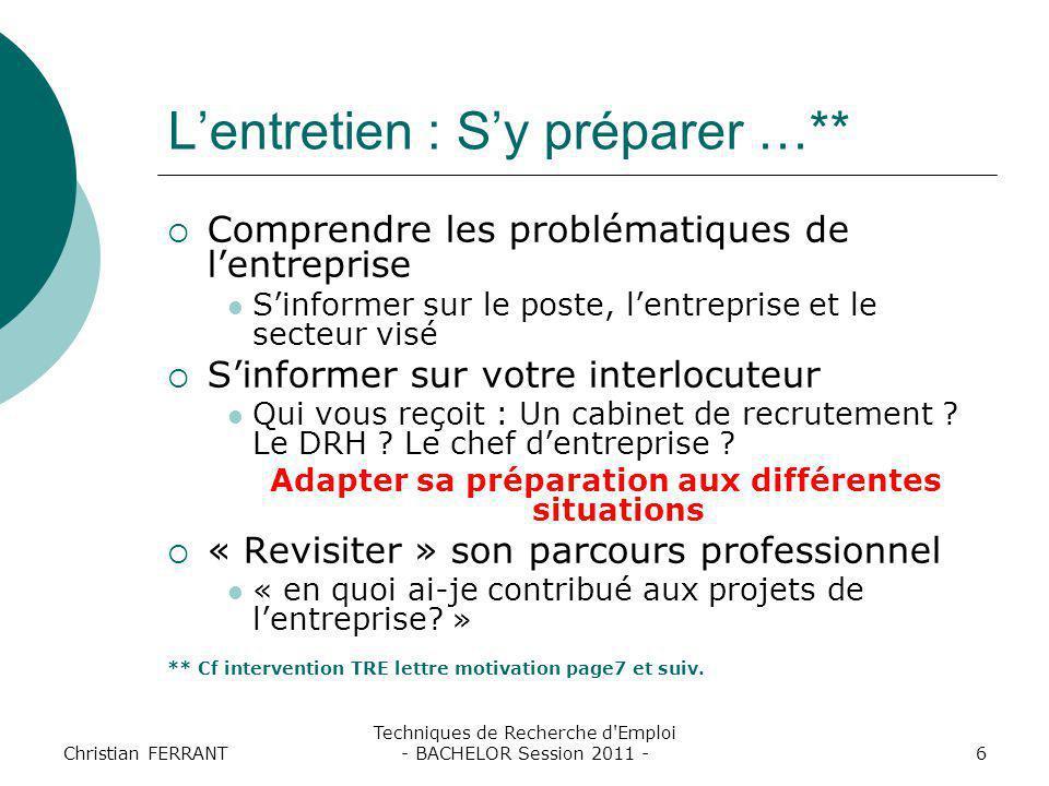 Christian FERRANT Techniques de Recherche d'Emploi - BACHELOR Session 2011 -6 L'entretien : S'y préparer …**  Comprendre les problématiques de l'entr