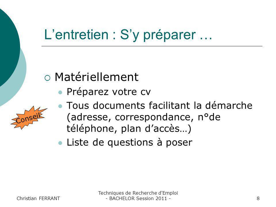 Christian FERRANT Techniques de Recherche d'Emploi - BACHELOR Session 2011 -8 L'entretien : S'y préparer …  Matériellement Préparez votre cv Tous doc