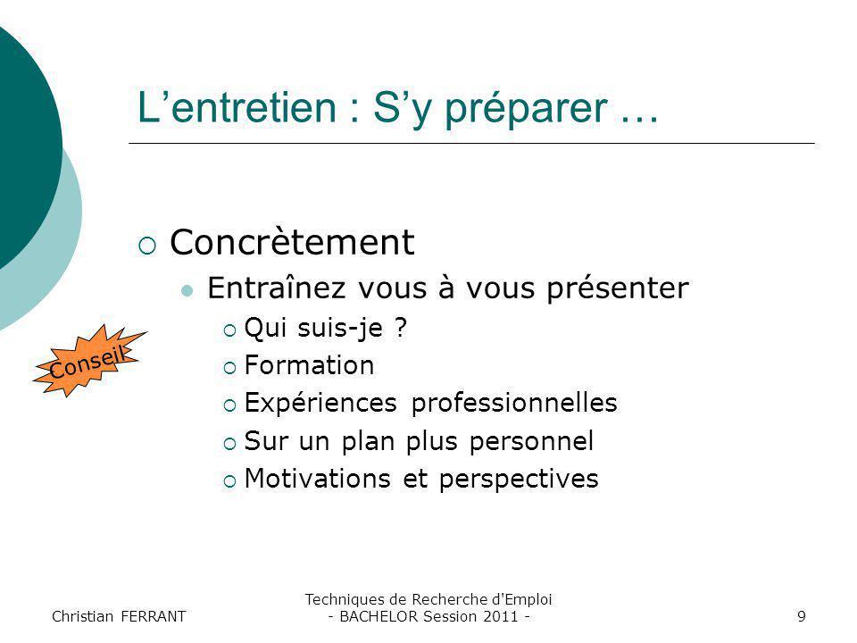 Christian FERRANT Techniques de Recherche d'Emploi - BACHELOR Session 2011 -9 L'entretien : S'y préparer …  Concrètement Entraînez vous à vous présen