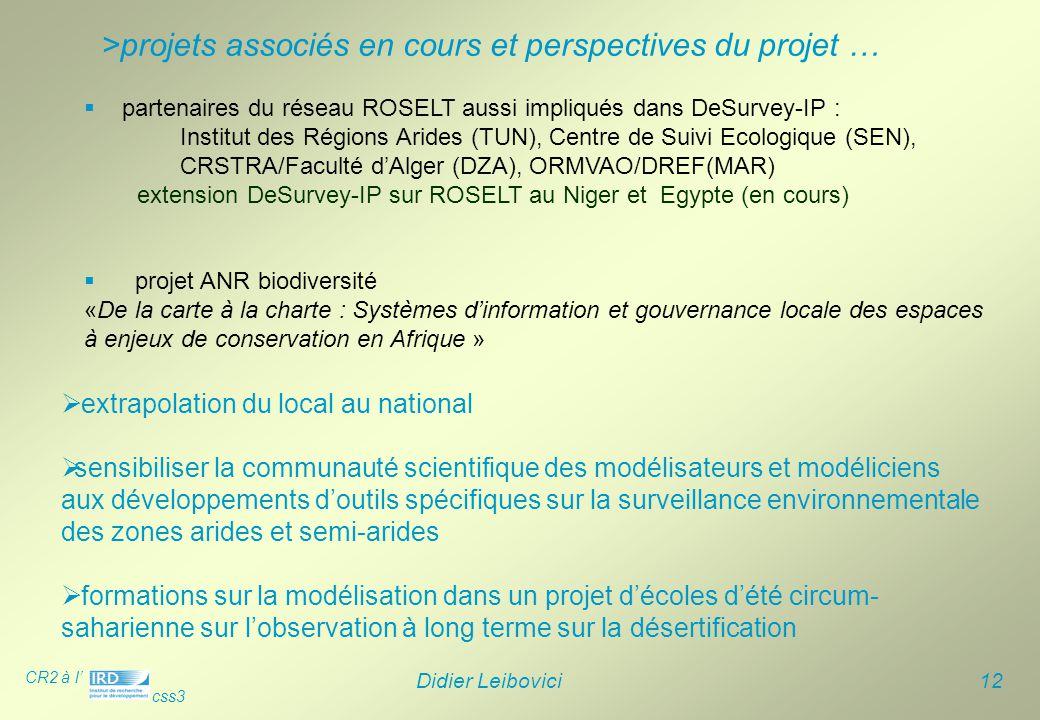 CR2 à l' css3 Didier Leibovici 12  partenaires du réseau ROSELT aussi impliqués dans DeSurvey-IP : Institut des Régions Arides (TUN), Centre de Suivi