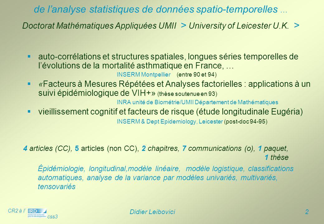 CR2 à l' css3 Didier Leibovici 2 Doctorat Mathématiques Appliquées UMII > University of Leicester U.K. >  auto-corrélations et structures spatiales,