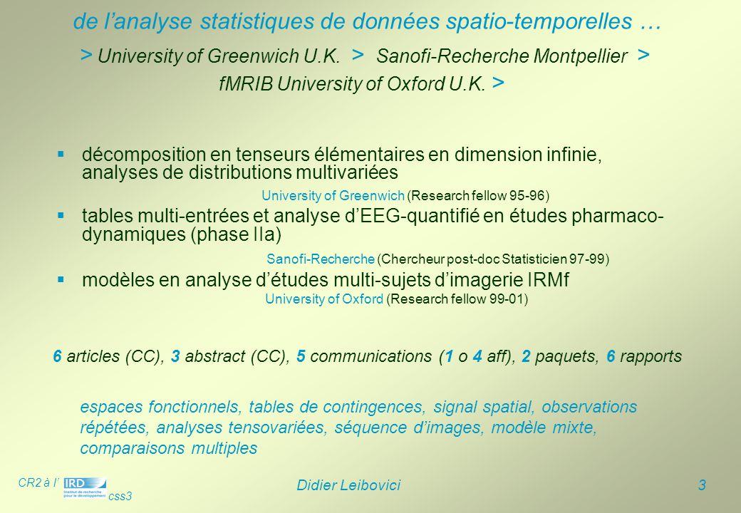 CR2 à l' css3 Didier Leibovici 3 > University of Greenwich U.K. > Sanofi-Recherche Montpellier > fMRIB University of Oxford U.K. >  décomposition en
