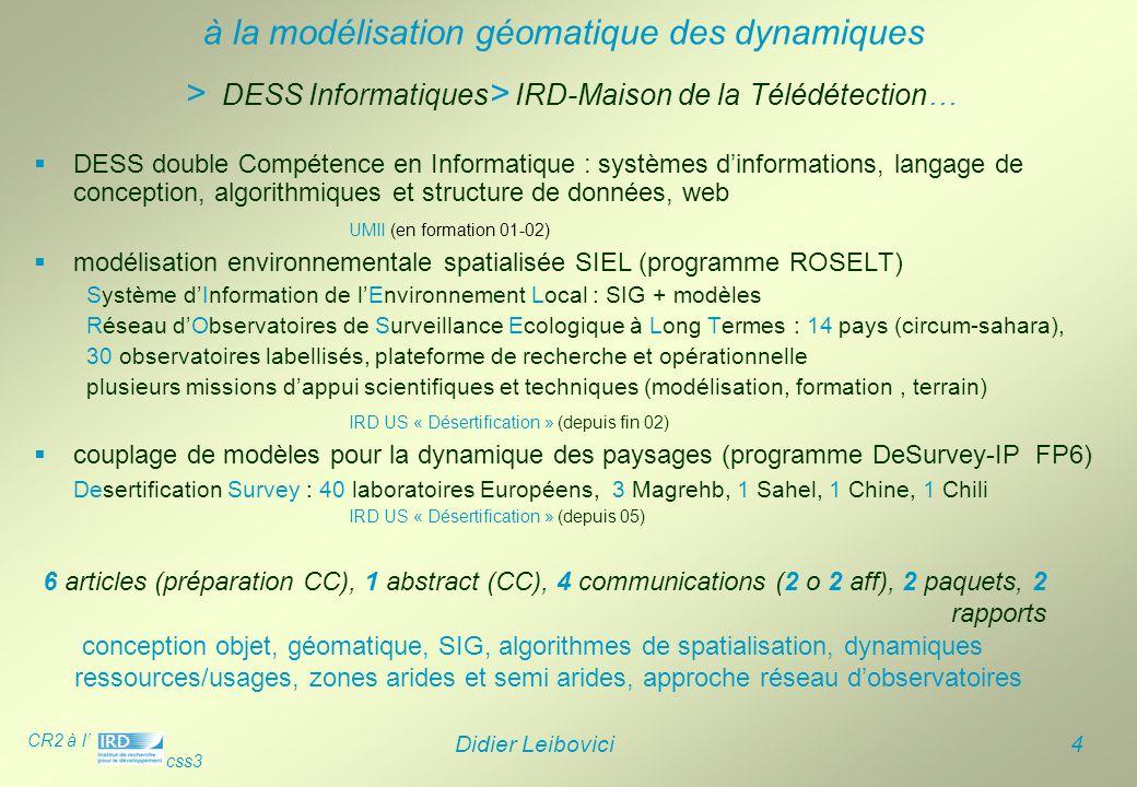 CR2 à l' css3 Didier Leibovici 4 > DESS Informatiques > IRD-Maison de la Télédétection…  DESS double Compétence en Informatique : systèmes d'informat