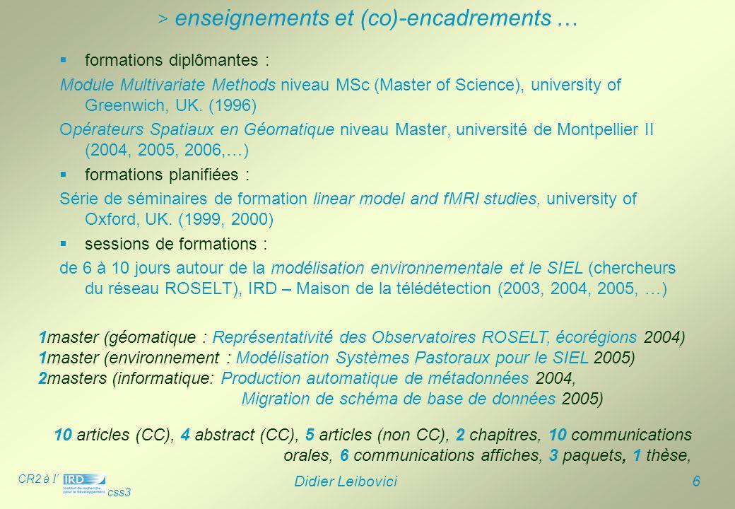CR2 à l' css3 Didier Leibovici 6 > enseignements et (co)-encadrements …  formations diplômantes : Module Multivariate Methods niveau MSc (Master of S