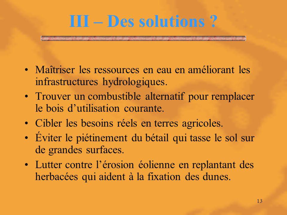 13 III – Des solutions ? Maîtriser les ressources en eau en améliorant les infrastructures hydrologiques. Trouver un combustible alternatif pour rempl
