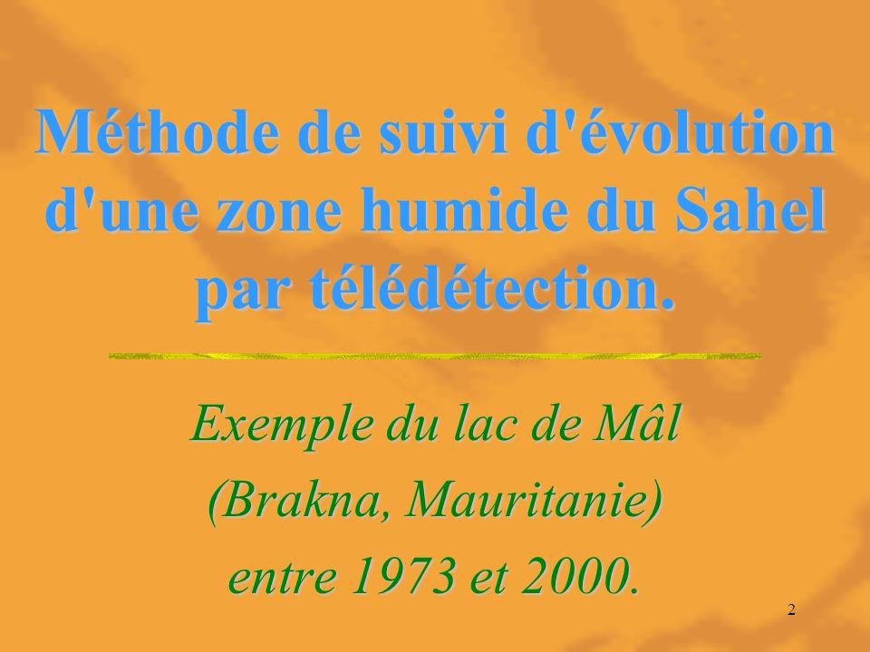2 Méthode de suivi d'évolution d'une zone humide du Sahel par télédétection. Exemple du lac de Mâl (Brakna, Mauritanie) entre 1973 et 2000.