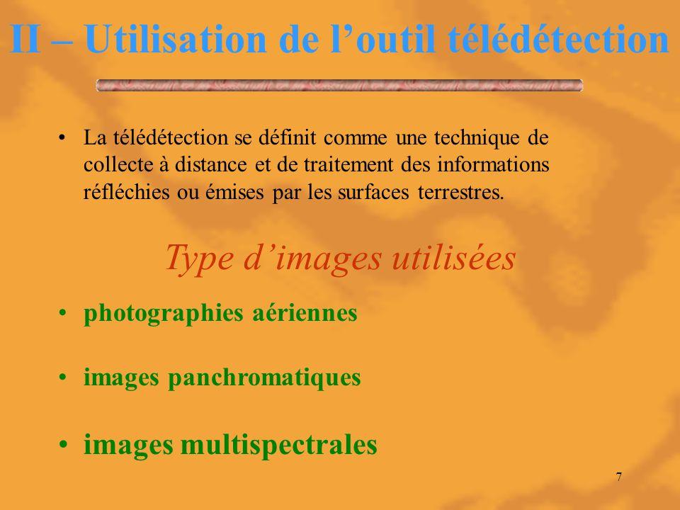 7 II – Utilisation de l'outil télédétection La télédétection se définit comme une technique de collecte à distance et de traitement des informations r