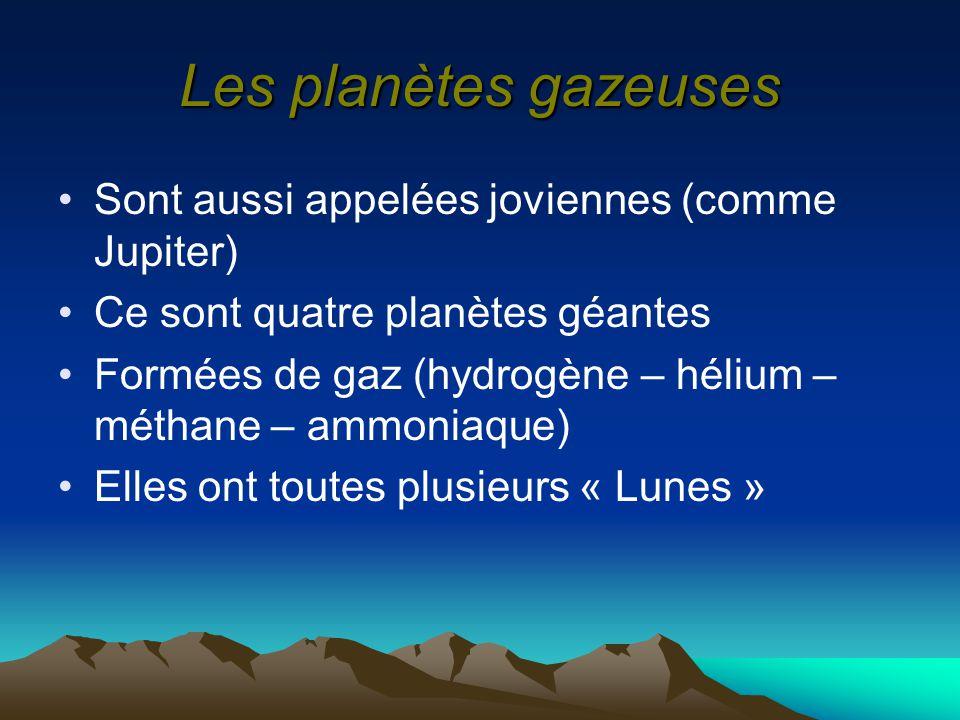 Les planètes gazeuses Sont aussi appelées joviennes (comme Jupiter) Ce sont quatre planètes géantes Formées de gaz (hydrogène – hélium – méthane – amm