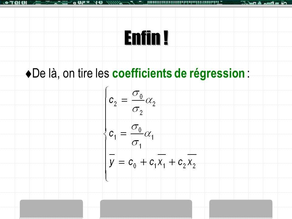 Enfin !  De là, on tire les coefficients de régression :