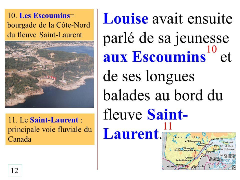 Louise avait ensuite parlé de sa jeunesse aux Escoumins 10 et de ses longues balades au bord du fleuve Saint- Laurent.