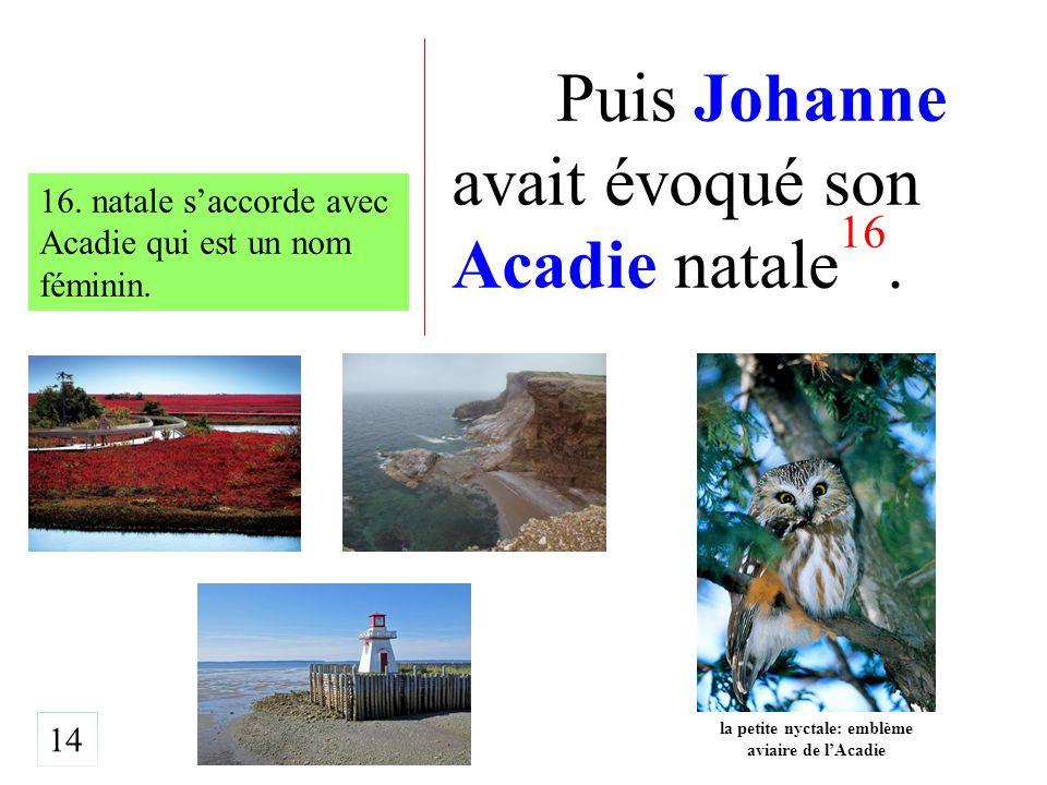 Puis Johanne avait évoqué son Acadie natale 16. 14 16.