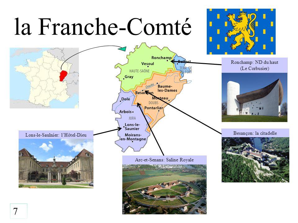 la Franche-Comté Lons-le-Saulnier: l'Hôtel-Dieu Besançon: la citadelle 7 Arc-et-Senans: Saline Royale Ronchamp: ND du haut (Le Corbusier)