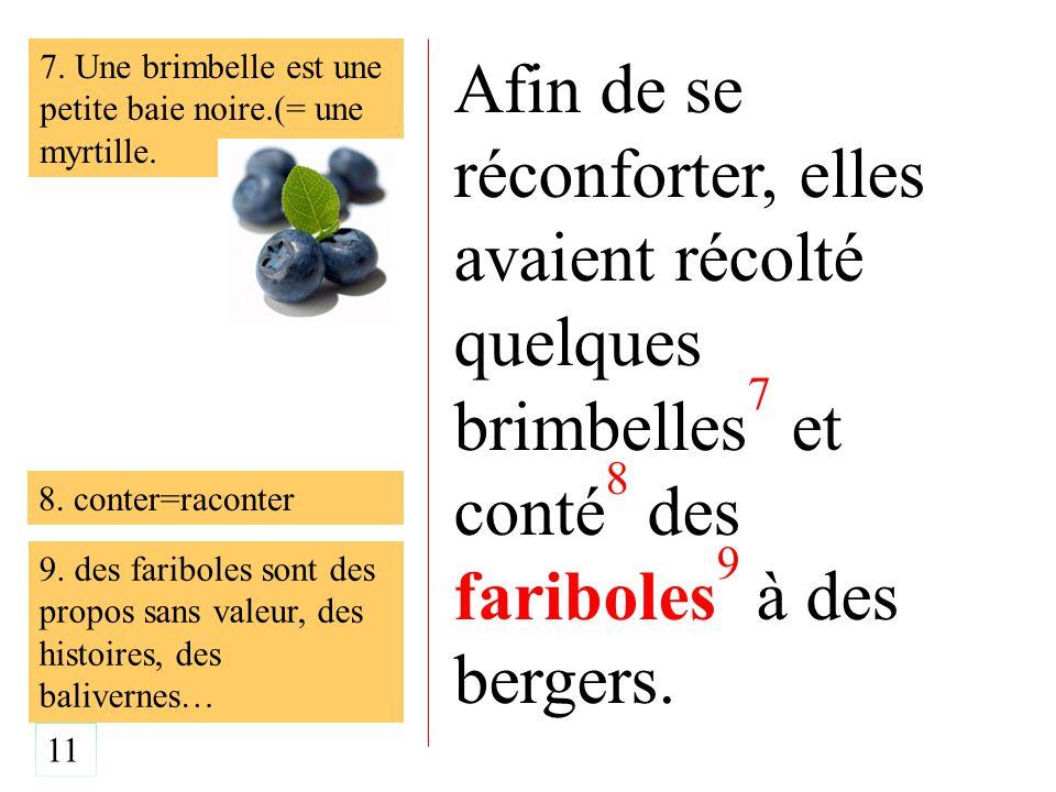 Afin de se réconforter, elles avaient récolté quelques brimbelles 7 et conté 8 des fariboles 9 à des bergers.