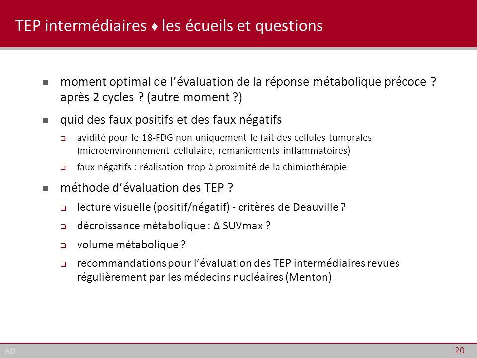 AD TEP intermédiaires ♦ les écueils et questions moment optimal de l'évaluation de la réponse métabolique précoce ? après 2 cycles ? (autre moment ?)