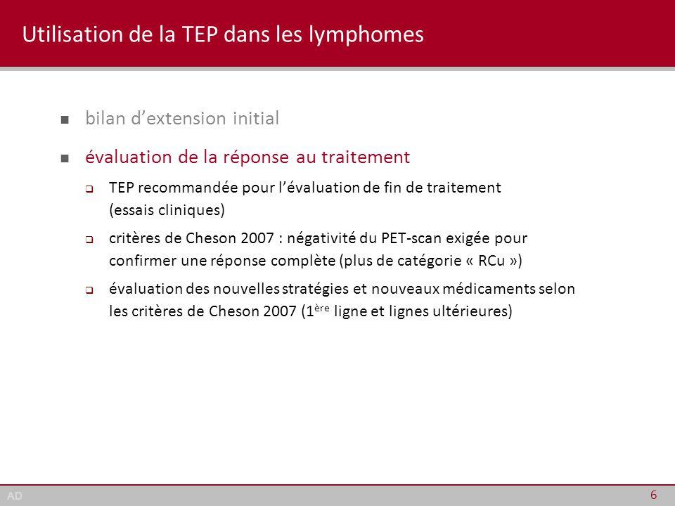 AD Utilisation de la TEP dans les lymphomes bilan d'extension initial évaluation de la réponse au traitement  TEP recommandée pour l'évaluation de fi