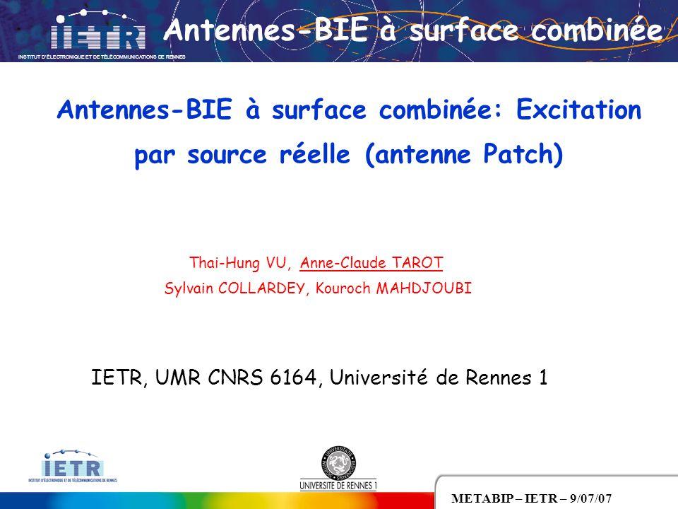 INSTITUT D'ÉLECTRONIQUE ET DE TÉLÉCOMMUNICATIONS DE RENNES 1 METABIP – IETR – 9/07/07 Antennes-BIE à surface combinée: Excitation par source réelle (a