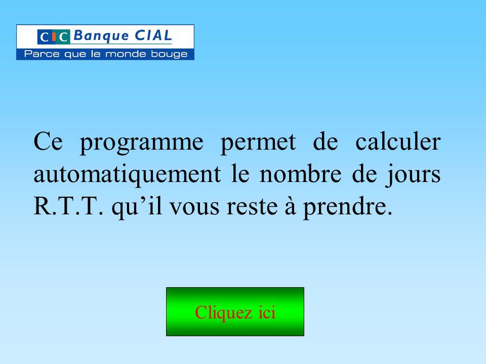 Ce programme permet de calculer automatiquement le nombre de jours R.T.T. qu'il vous reste à prendre. Cliquez ici