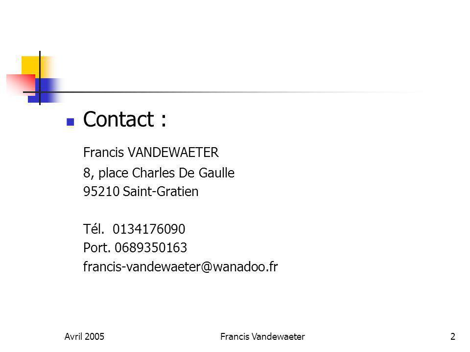 Avril 2005Francis Vandewaeter3 Vos valeurs et besoins: La reconnaissance par le marché de fournisseur / distributeur fiable Par l'introduction de produits nouveaux adaptés au besoin client.