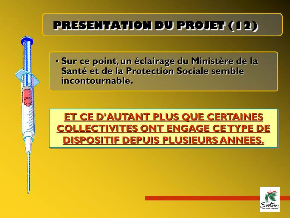 PRESENTATION DU PROJET (12) ET CE D'AUTANT PLUS QUE CERTAINES COLLECTIVITES ONT ENGAGE CE TYPE DE DISPOSITIF DEPUIS PLUSIEURS ANNEES. Sur ce point, un