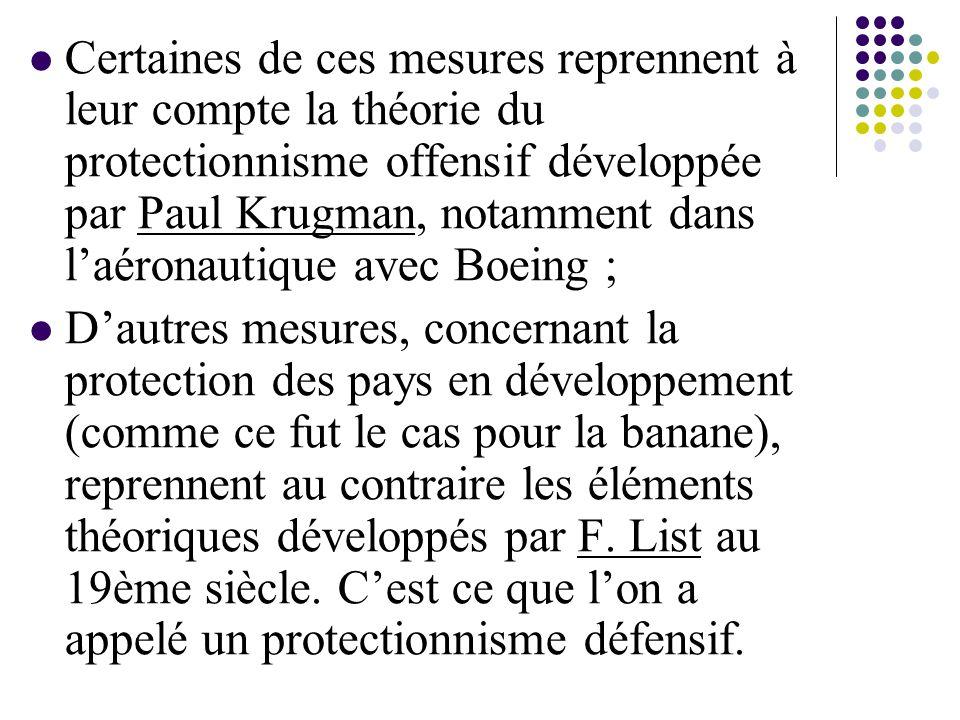 Certaines de ces mesures reprennent à leur compte la théorie du protectionnisme offensif développée par Paul Krugman, notamment dans l'aéronautique avec Boeing ; D'autres mesures, concernant la protection des pays en développement (comme ce fut le cas pour la banane), reprennent au contraire les éléments théoriques développés par F.