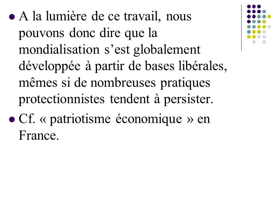 A la lumière de ce travail, nous pouvons donc dire que la mondialisation s'est globalement développée à partir de bases libérales, mêmes si de nombreuses pratiques protectionnistes tendent à persister.