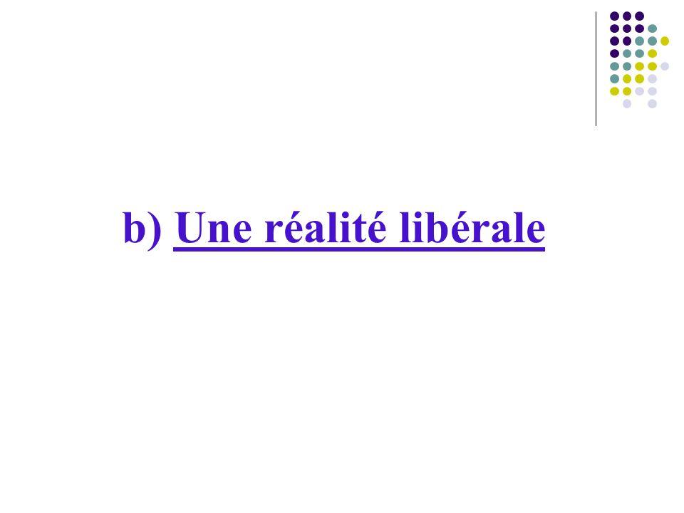 b) Une réalité libérale