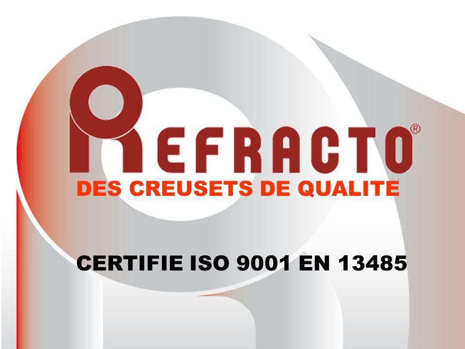 DES CREUSETS DE QUALITE CERTIFIE ISO 9001 EN 13485