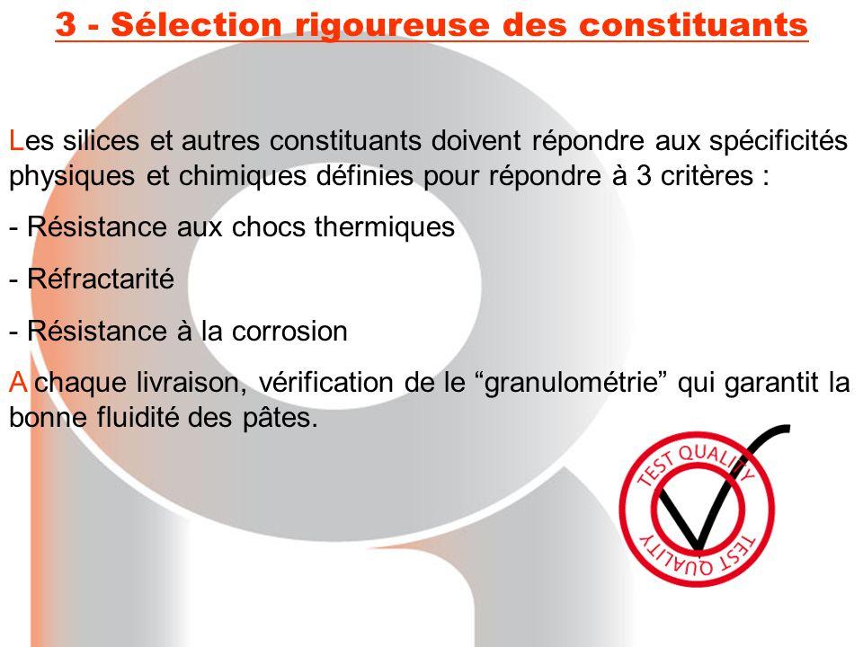 3 - Sélection rigoureuse des constituants Les silices et autres constituants doivent répondre aux spécificités physiques et chimiques définies pour ré