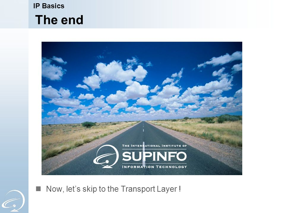 The end Now, let's skip to the Transport Layer ! IP Basics