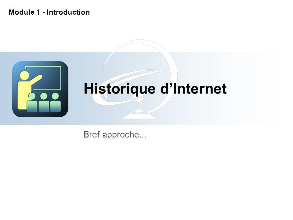 Historique d'Internet Bref approche... Module 1 - Introduction