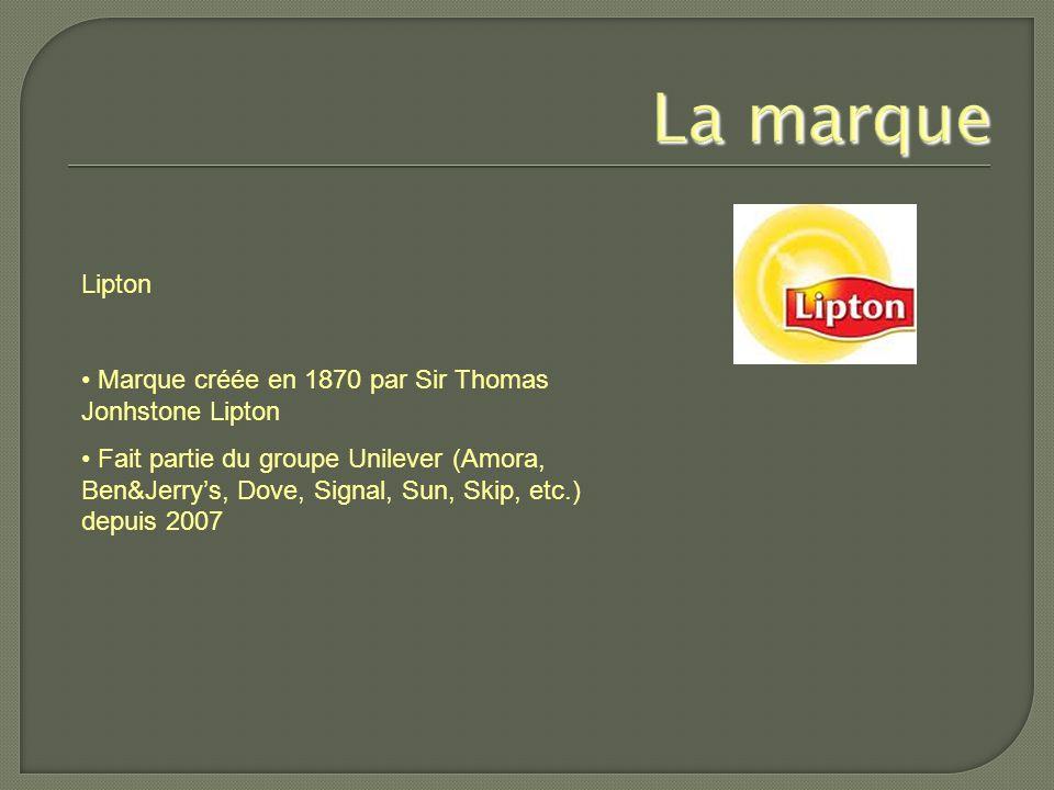 Lipton Marque créée en 1870 par Sir Thomas Jonhstone Lipton Fait partie du groupe Unilever (Amora, Ben&Jerry's, Dove, Signal, Sun, Skip, etc.) depuis