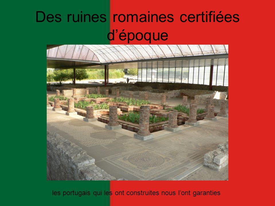 Des ruines romaines certifiées d'époque les portugais qui les ont construites nous l'ont garanties