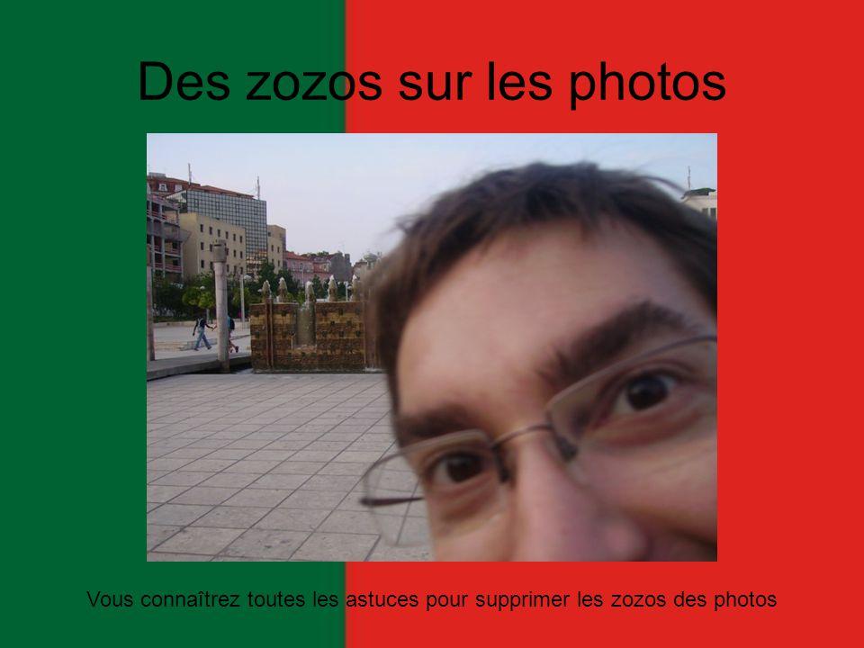 Des zozos sur les photos Vous connaîtrez toutes les astuces pour supprimer les zozos des photos
