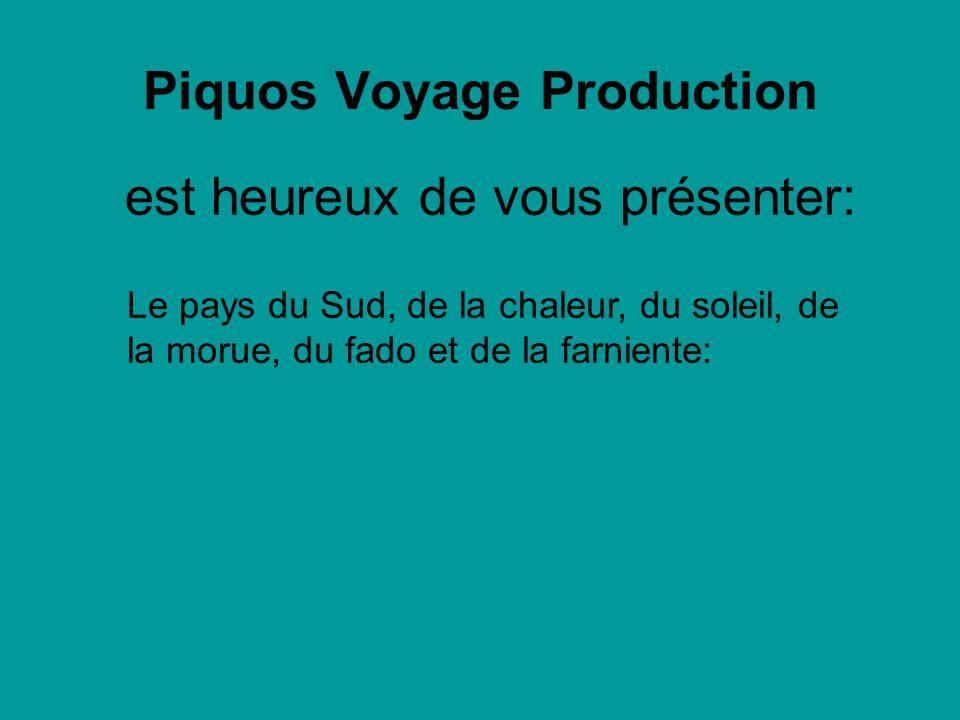 Piquos Voyage Production Le pays du Sud, de la chaleur, du soleil, de la morue, du fado et de la farniente: est heureux de vous présenter: