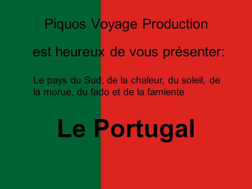 Piquos Voyage Production Le pays du Sud, de la chaleur, du soleil, de la morue, du fado et de la farniente est heureux de vous présenter: Le Portugal