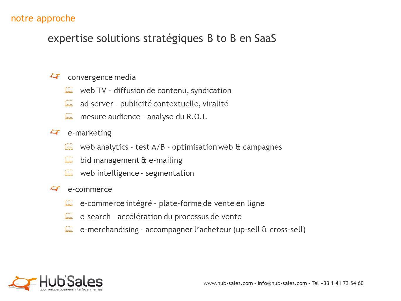 notre approche expertise solutions stratégiques B to B en SaaS convergence media ✦ web TV - diffusion de contenu, syndication ✦ ad server - publicité