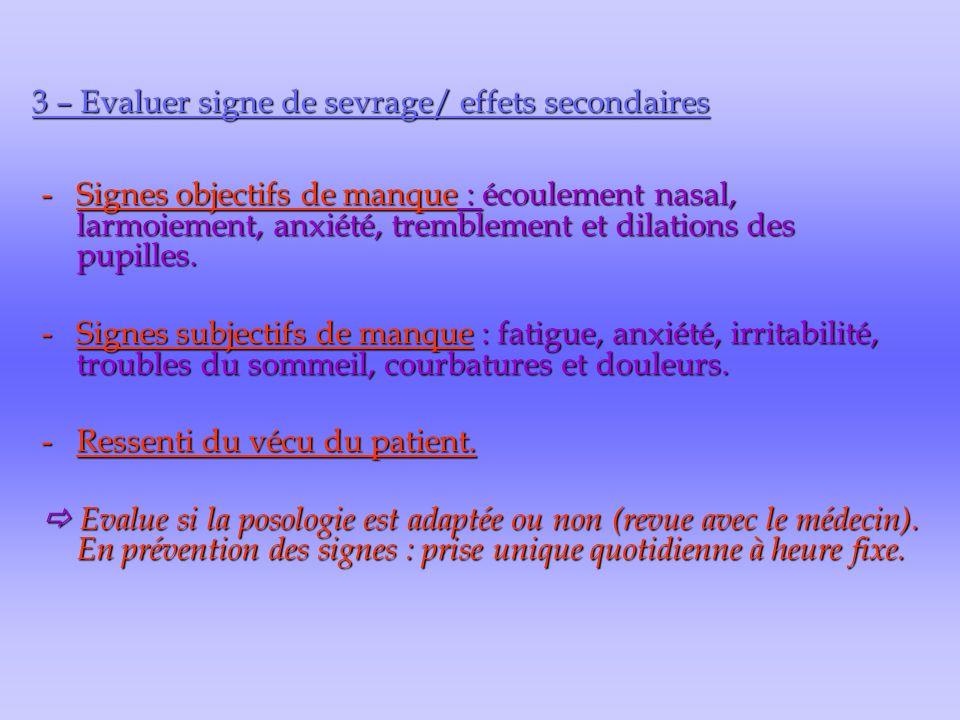 3 – Evaluer signe de sevrage/ effets secondaires -Signes objectifs de manque : écoulement nasal, larmoiement, anxiété, tremblement et dilations des pu