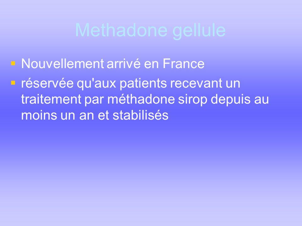 Methadone gellule  Nouvellement arrivé en France  réservée qu'aux patients recevant un traitement par méthadone sirop depuis au moins un an et stabi