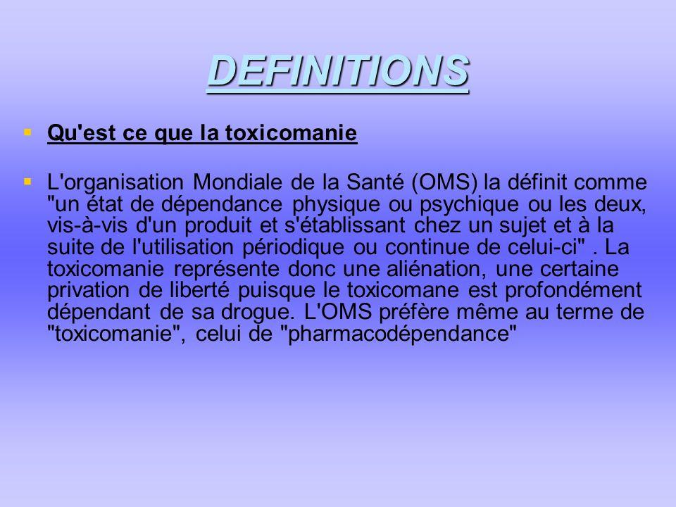 DEFINITIONS  Qu'est ce que la toxicomanie  L'organisation Mondiale de la Santé (OMS) la définit comme