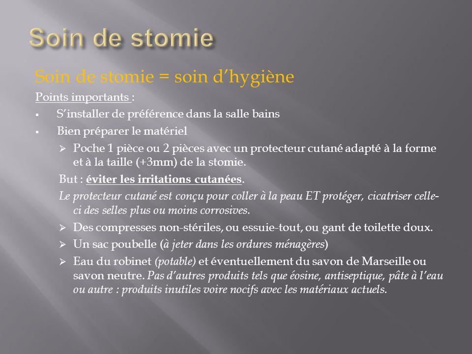 Soin de stomie = soin d'hygiène Points importants :  S'installer de préférence dans la salle bains  Bien préparer le matériel  Poche 1 pièce ou 2 p