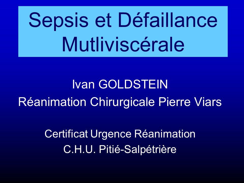 Sepsis et Défaillance Mutliviscérale Ivan GOLDSTEIN Réanimation Chirurgicale Pierre Viars Certificat Urgence Réanimation C.H.U. Pitié-Salpétrière