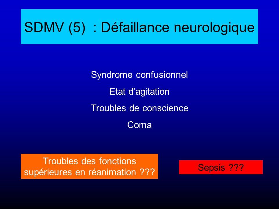 SDMV (5) : Défaillance neurologique Syndrome confusionnel Etat d'agitation Troubles de conscience Coma Troubles des fonctions supérieures en réanimati