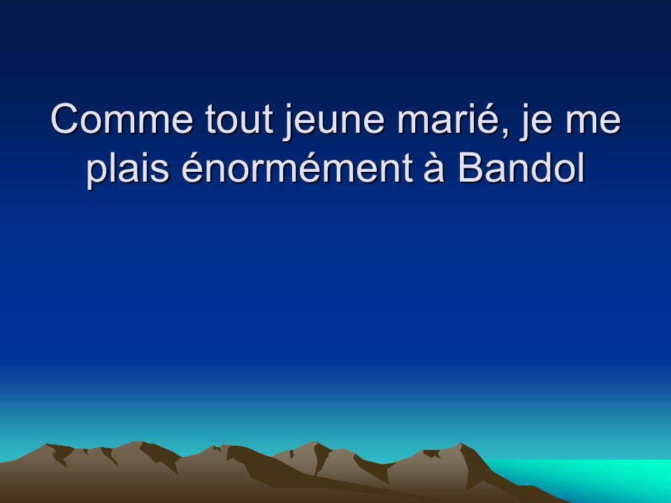 Comme tout jeune marié, je me plais énormément à Bandol