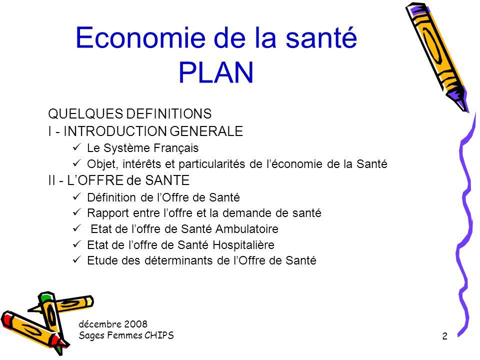 décembre 2008 Sages Femmes CHIPS 12 I - INTRODUCTION GENERALE Le système de santé français Un système EFFICACE ORIGINAL COUTEUX