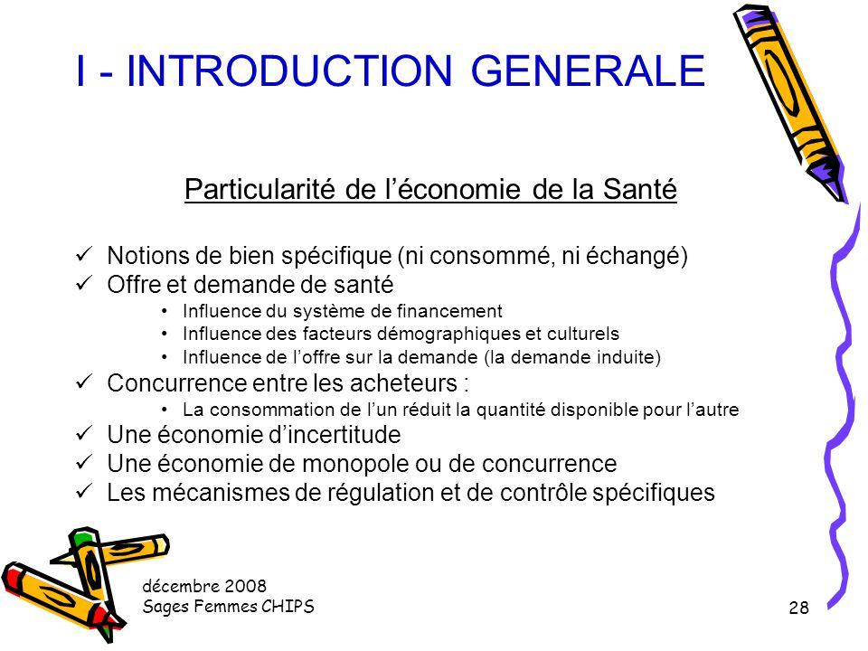 décembre 2008 Sages Femmes CHIPS 27 I - INTRODUCTION GENERALE Intérêt de l'économie de la Santé La santé est principalement un capital qu'il convient